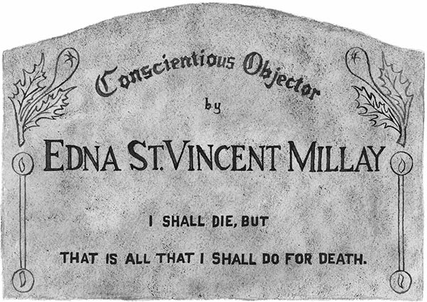 Conscientious Objector by Edna St. Vincent Millay: I shall die, but that is all that I shall do for Death.
